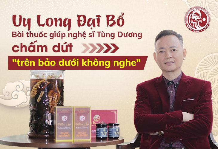 Bài thuốc Uy Long Đại Bổ đã giúp nghệ sĩ Tùng Dương tìm lại được bản lĩnh, phong độ của mình