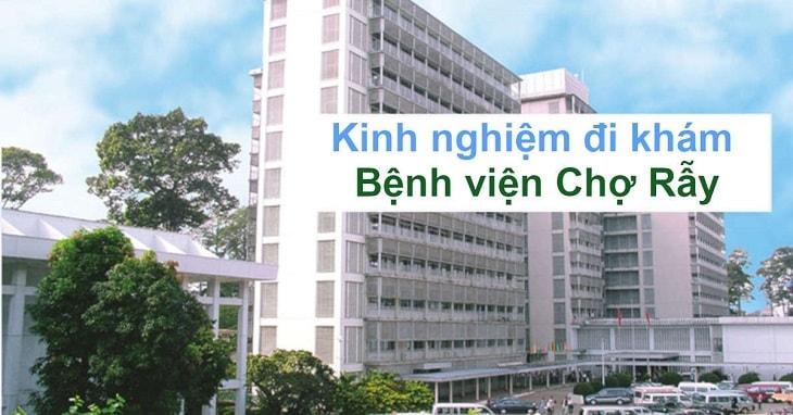 Kinh nghiệm thăm khám và điều trị tại bệnh viện Chợ Rẫy