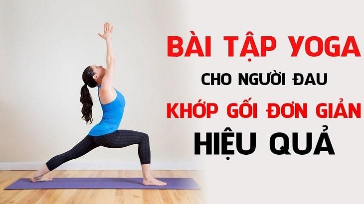 Bài tập yoga cho người thoái hóa khớp gối mang lại nhiều tác dụng tốt