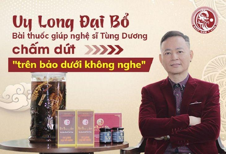 Nghệ sĩ Tùng Dương là khách hàng tin tưởng lựa chọn sử dụng bài thuốc Uy Long Đại Bổ